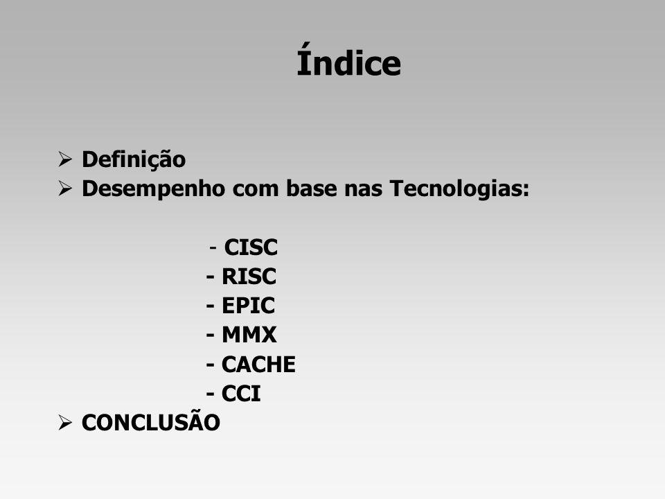 Índice Definição Desempenho com base nas Tecnologias: - CISC - RISC