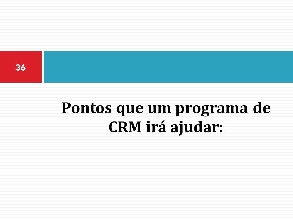 Pontos que um programa de CRM irá ajudar: