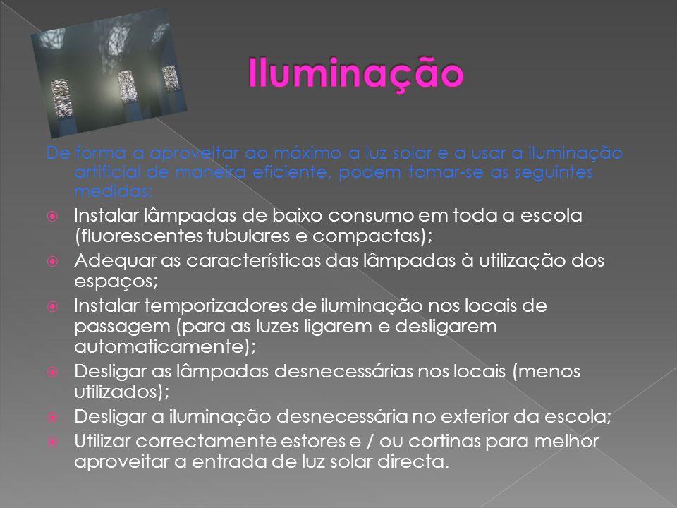 Iluminação De forma a aproveitar ao máximo a luz solar e a usar a iluminação artificial de maneira eficiente, podem tomar-se as seguintes medidas: