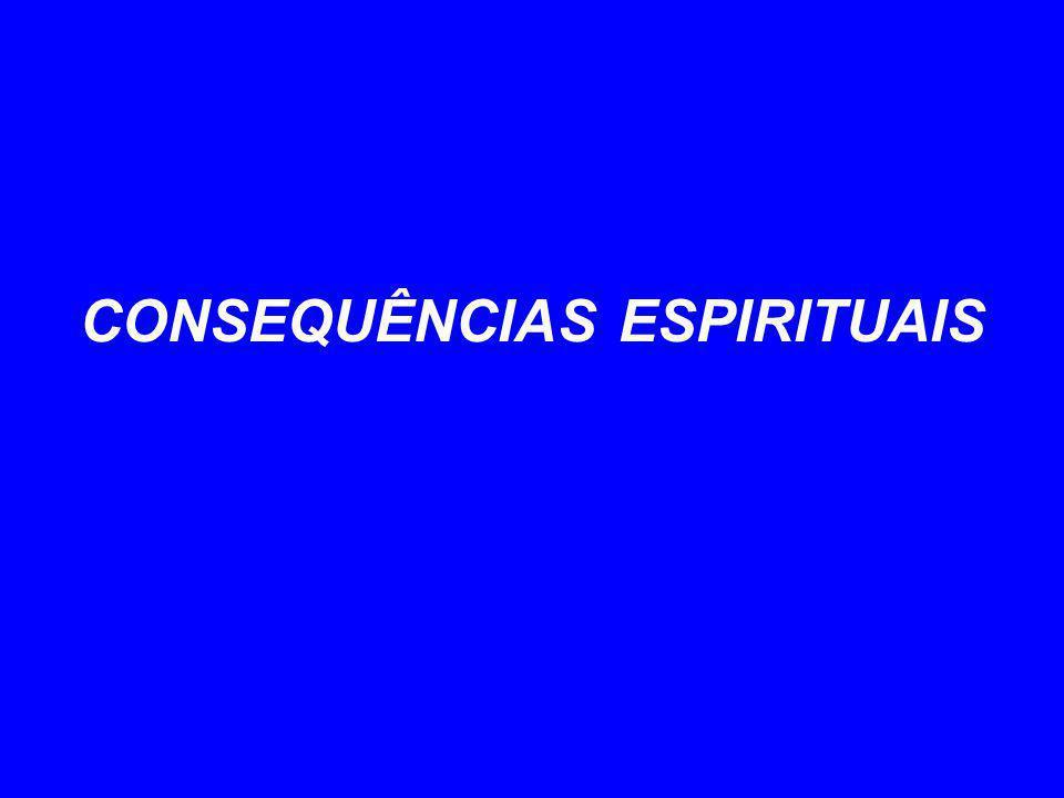 CONSEQUÊNCIAS ESPIRITUAIS