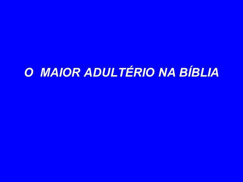 O MAIOR ADULTÉRIO NA BÍBLIA