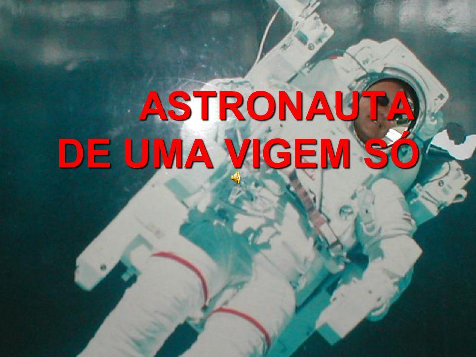 ASTRONAUTA DE UMA VIGEM SÓ