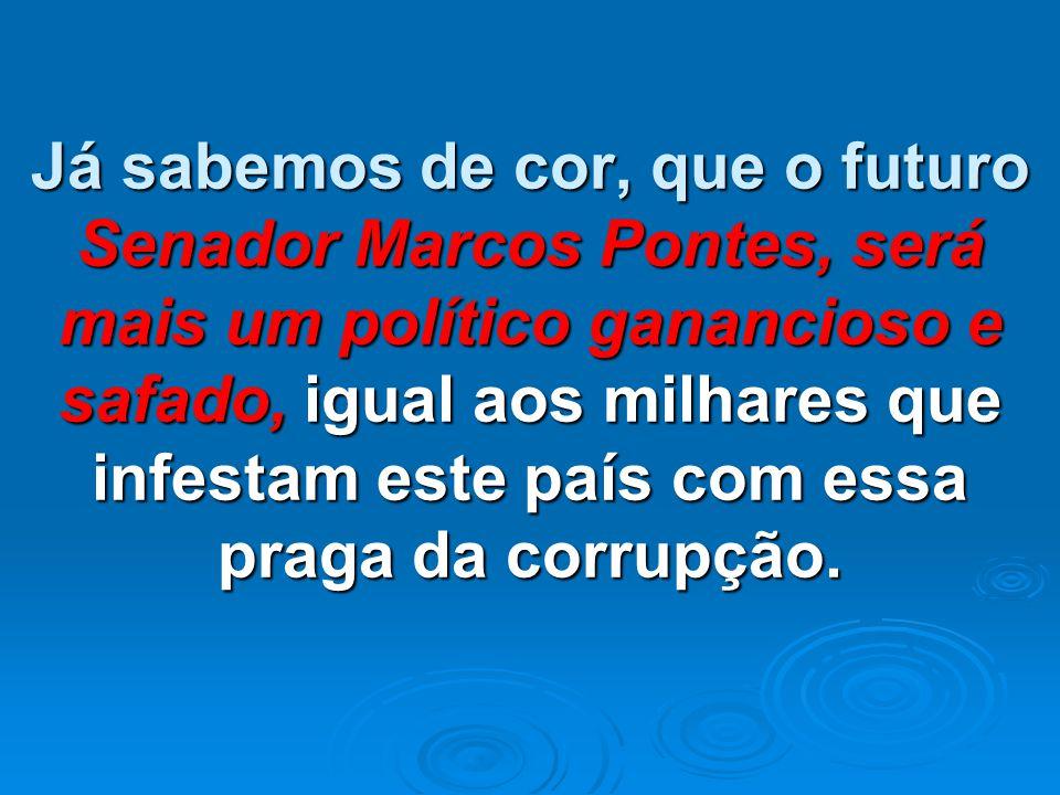 Já sabemos de cor, que o futuro Senador Marcos Pontes, será mais um político ganancioso e safado, igual aos milhares que infestam este país com essa praga da corrupção.