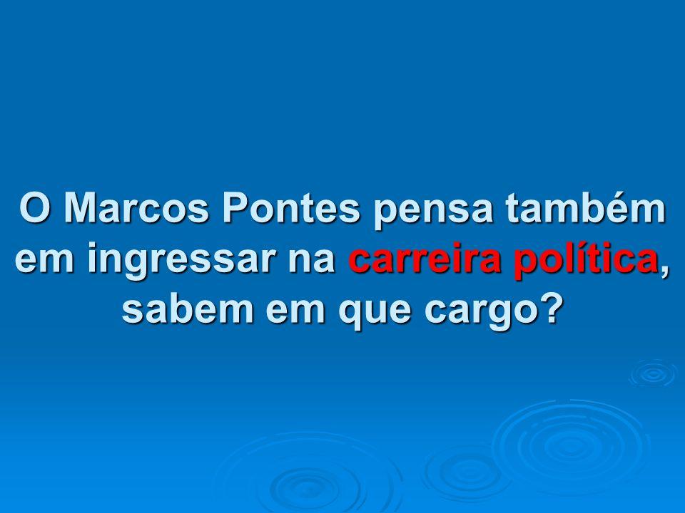 O Marcos Pontes pensa também em ingressar na carreira política, sabem em que cargo
