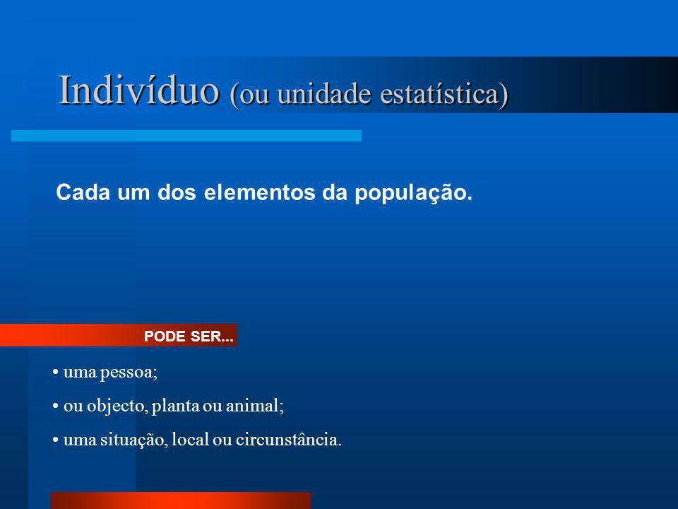 Indivíduo (ou unidade estatística)