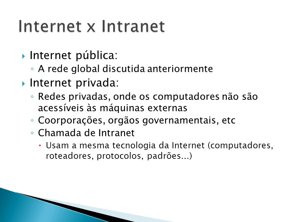 Internet x Intranet Internet pública: Internet privada: