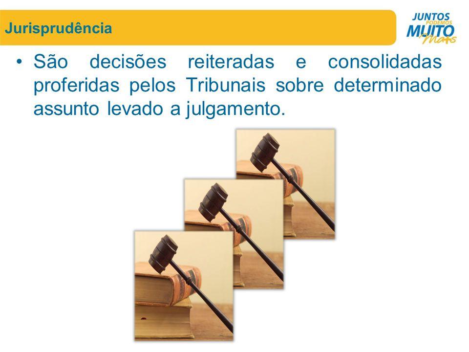 Jurisprudência São decisões reiteradas e consolidadas proferidas pelos Tribunais sobre determinado assunto levado a julgamento.