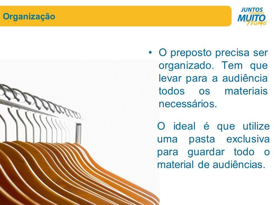 Organização O preposto precisa ser organizado. Tem que levar para a audiência todos os materiais necessários.
