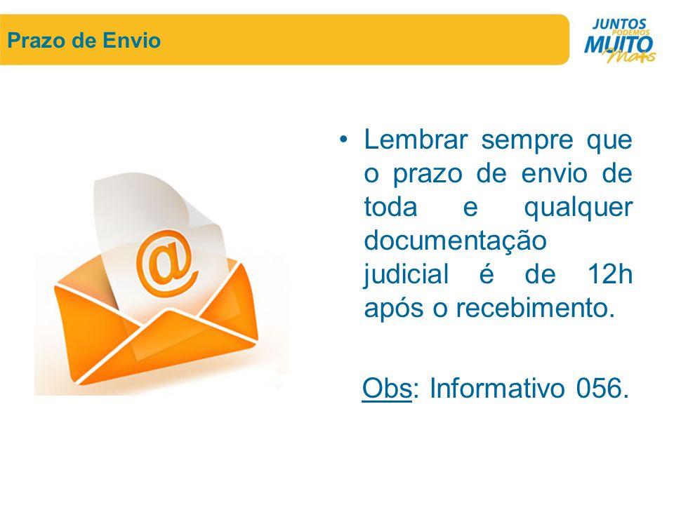 Prazo de Envio Lembrar sempre que o prazo de envio de toda e qualquer documentação judicial é de 12h após o recebimento.