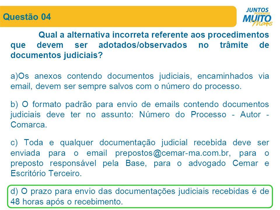 Questão 04 Qual a alternativa incorreta referente aos procedimentos que devem ser adotados/observados no trâmite de documentos judiciais