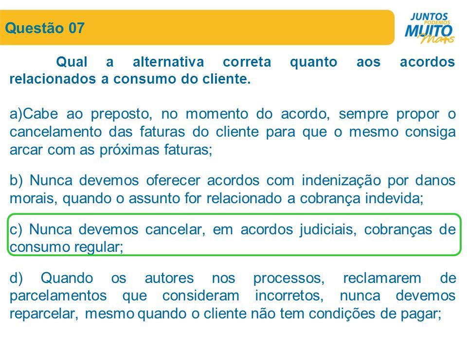 Questão 07 Qual a alternativa correta quanto aos acordos relacionados a consumo do cliente.