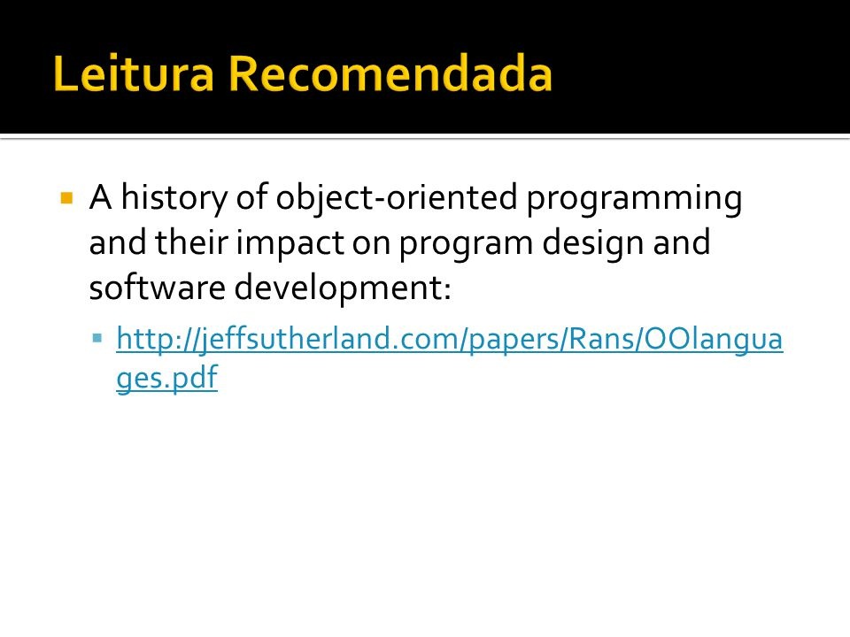 Leitura Recomendada A history of object-oriented programming and their impact on program design and software development: