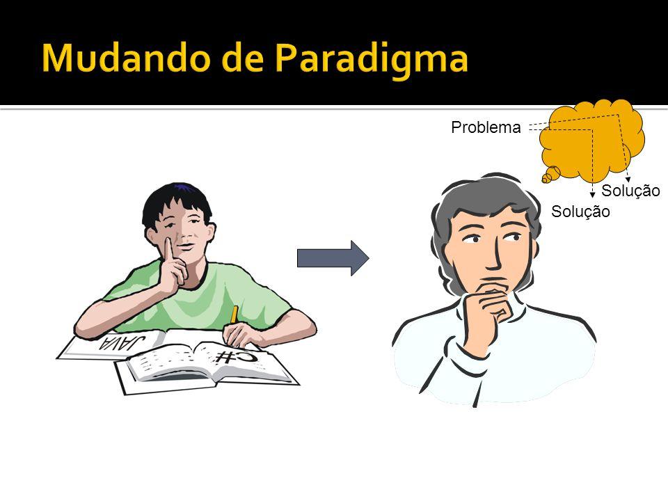 Mudando de Paradigma Problema Solução Solução