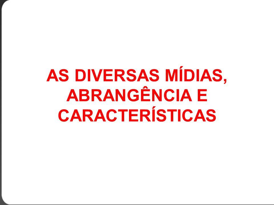 AS DIVERSAS MÍDIAS, ABRANGÊNCIA E CARACTERÍSTICAS