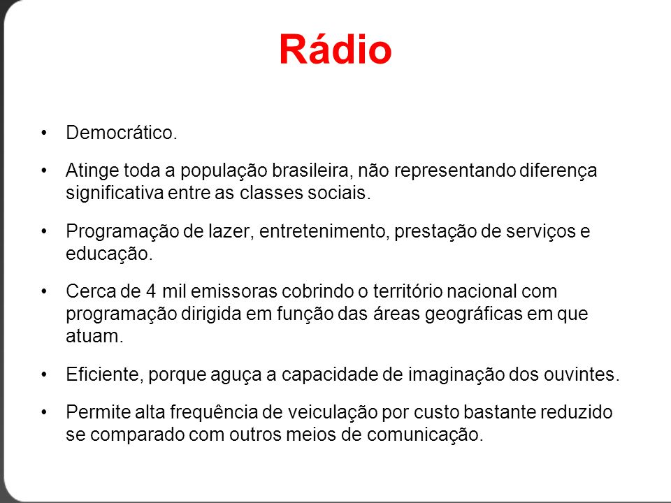 Rádio Democrático. Atinge toda a população brasileira, não representando diferença significativa entre as classes sociais.