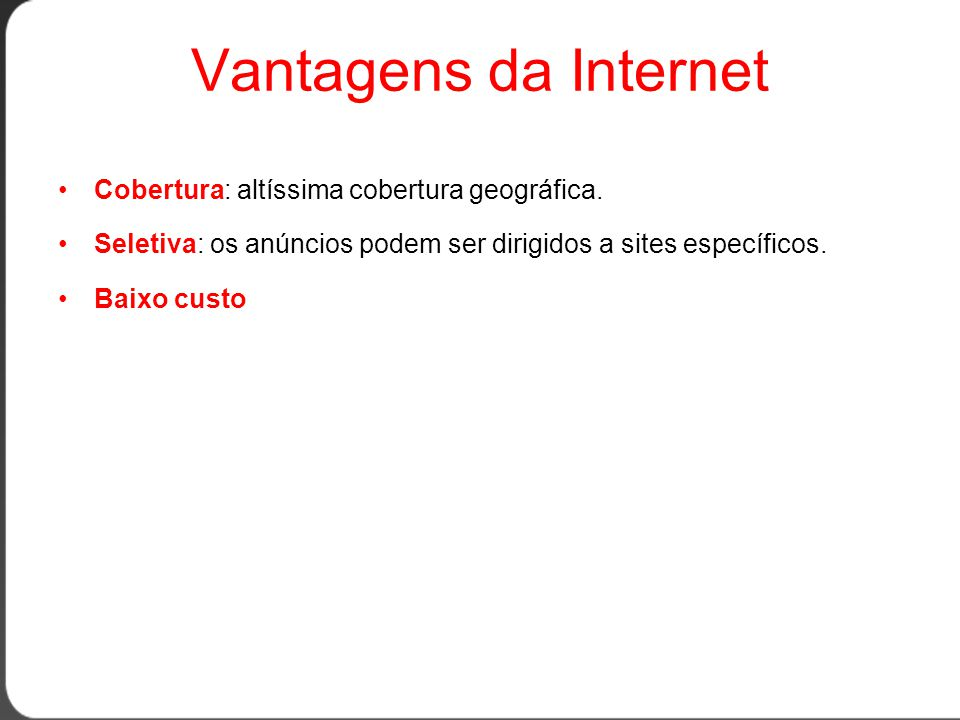 Vantagens da Internet Cobertura: altíssima cobertura geográfica.