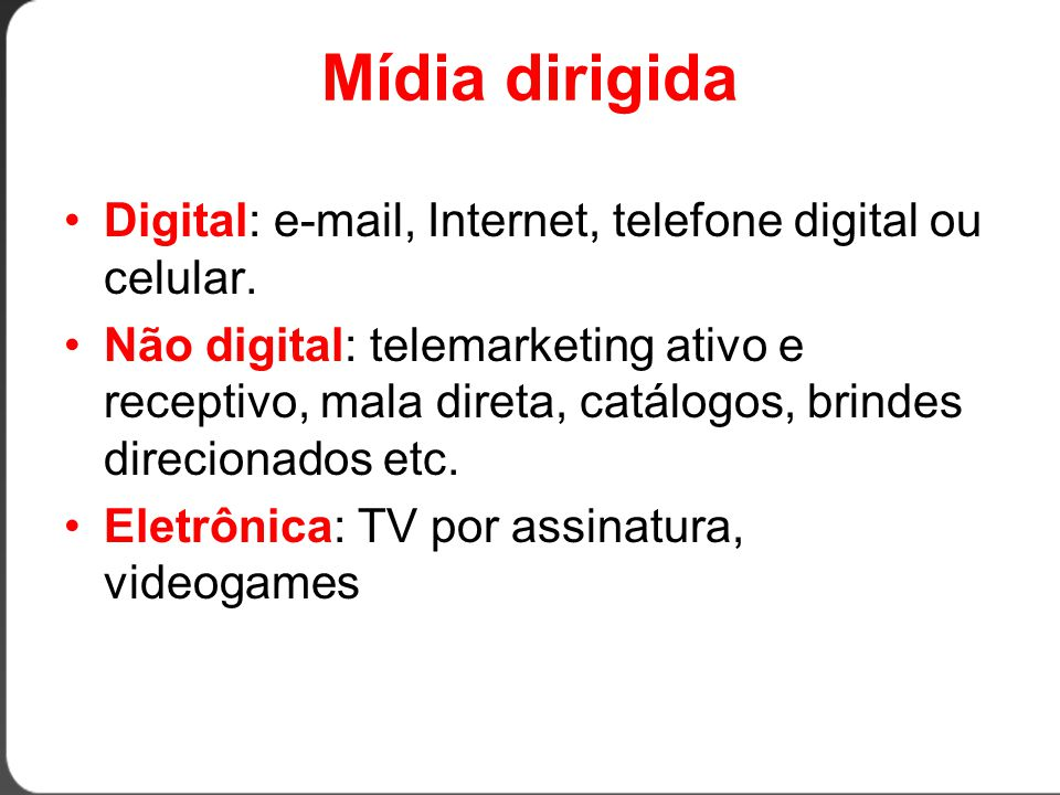 Mídia dirigida Digital: e-mail, Internet, telefone digital ou celular.