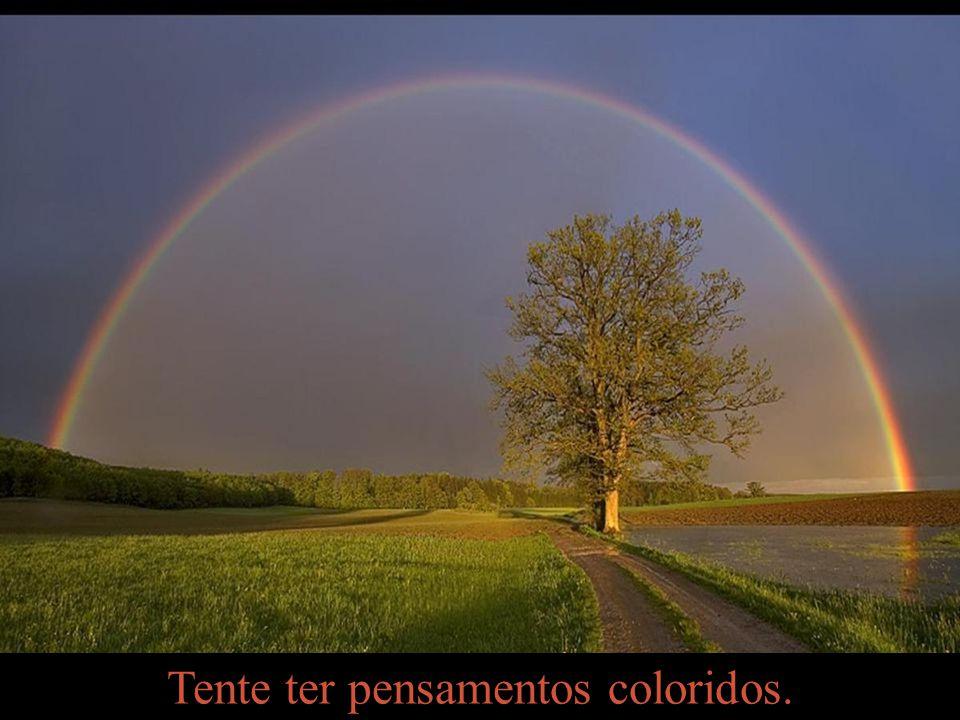 Tente ter pensamentos coloridos.