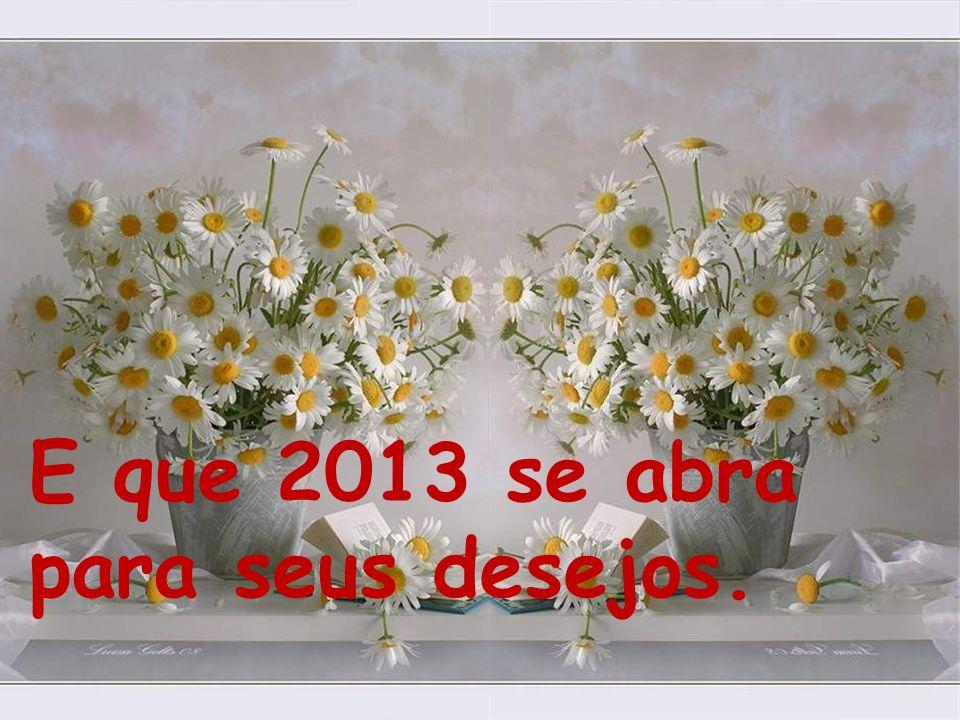 E que 2013 se abra para seus desejos.