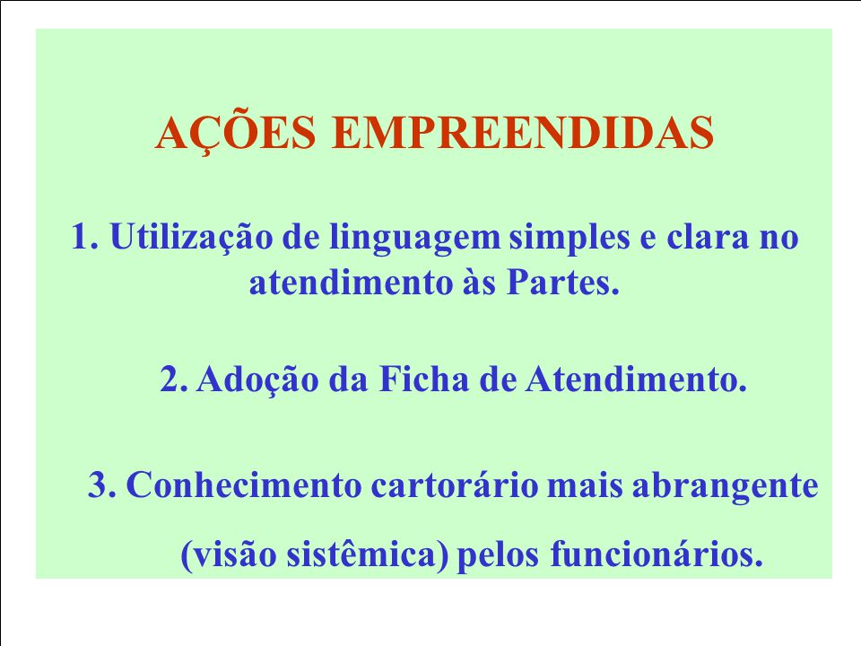AÇÕES EMPREENDIDAS 1. Utilização de linguagem simples e clara no atendimento às Partes. 2. Adoção da Ficha de Atendimento.