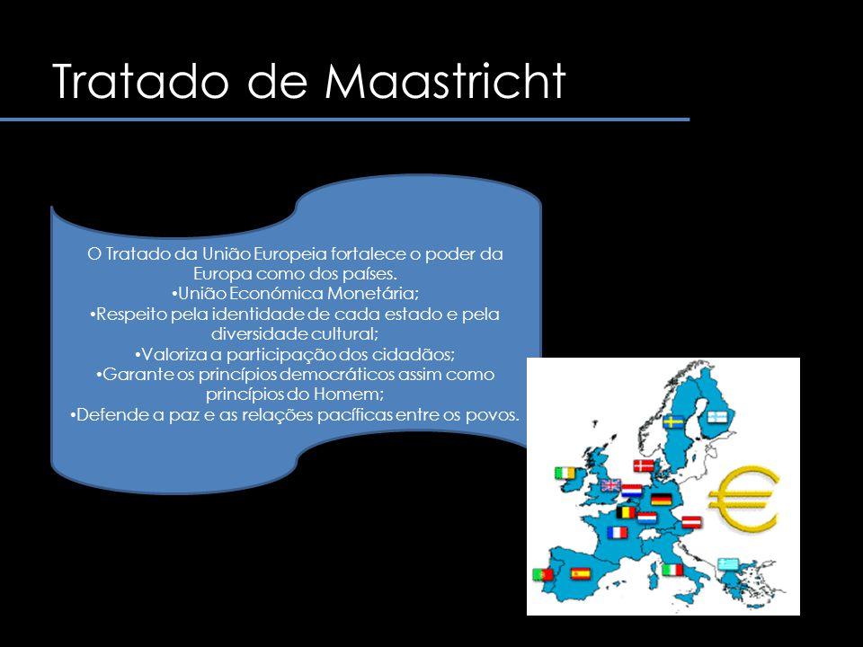 Tratado de Maastricht O Tratado da União Europeia fortalece o poder da Europa como dos países. União Económica Monetária;