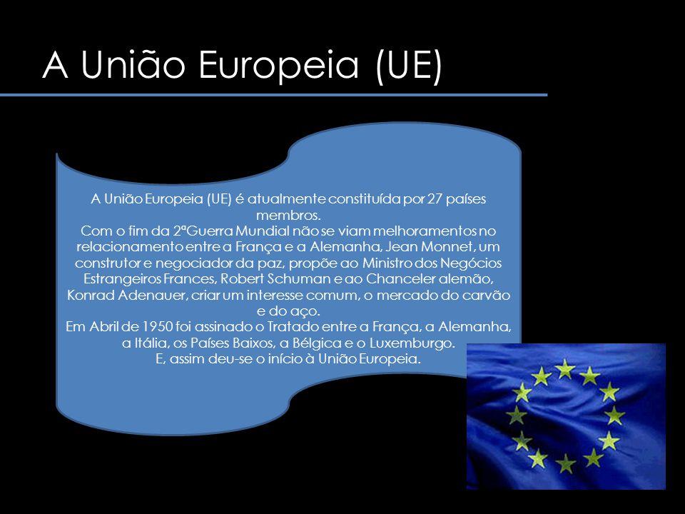 A União Europeia (UE) A União Europeia (UE) é atualmente constituída por 27 países membros.