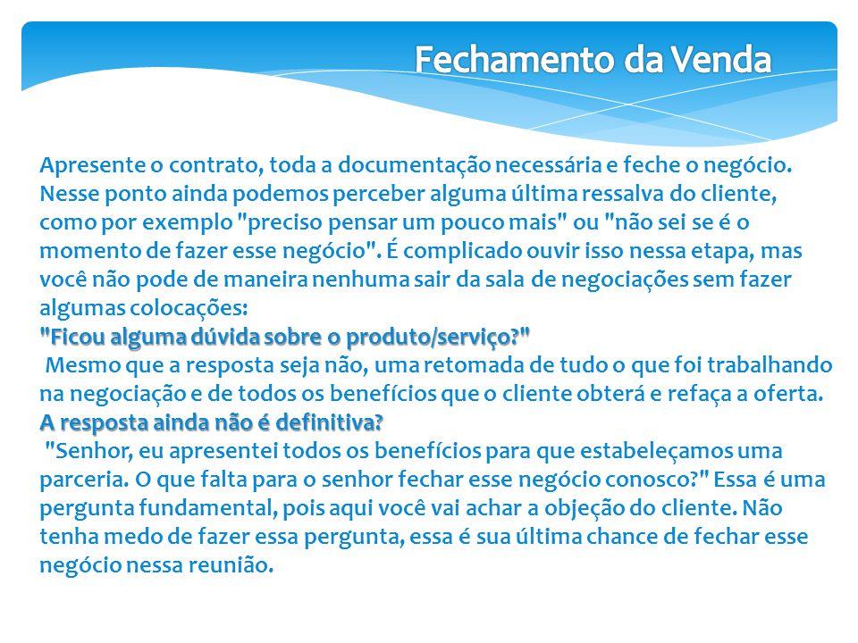 Fechamento da Venda Apresente o contrato, toda a documentação necessária e feche o negócio.