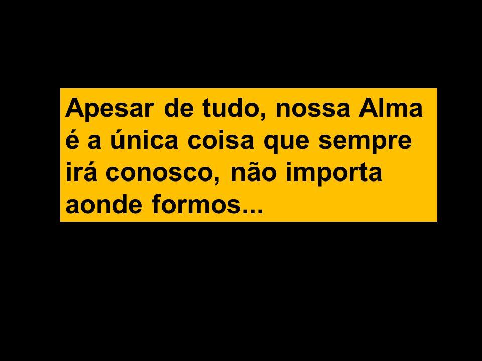 Apesar de tudo, nossa Alma