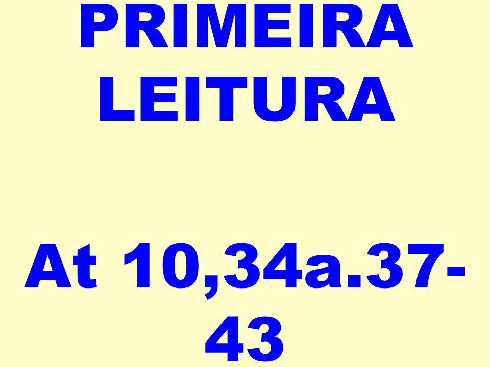 PRIMEIRA LEITURA At 10,34a.37-43