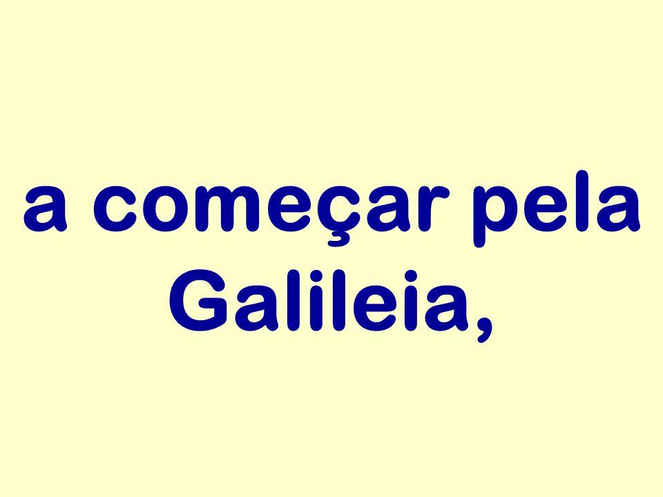 a começar pela Galileia,