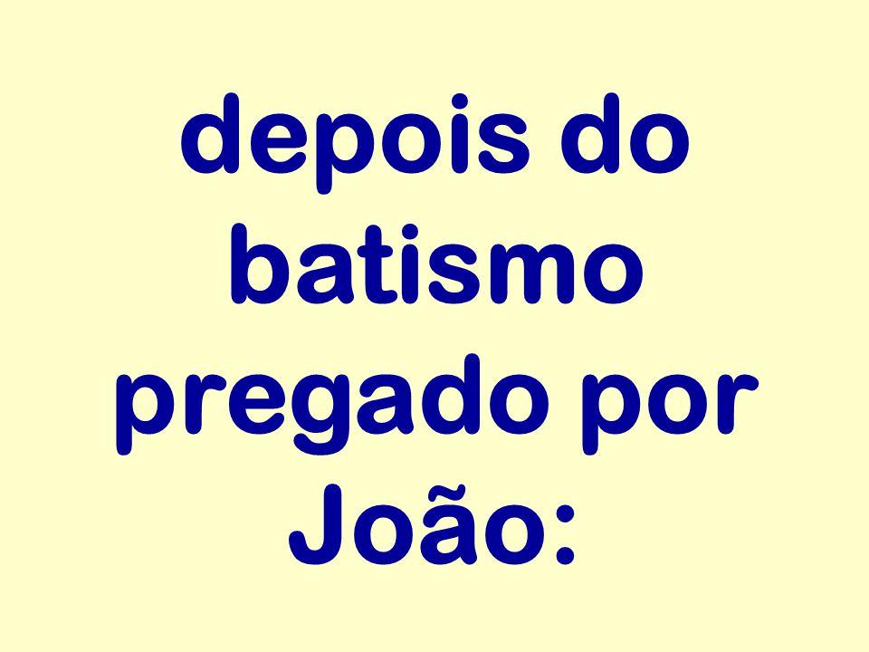 depois do batismo pregado por João: