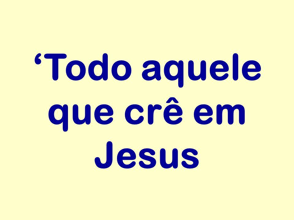 'Todo aquele que crê em Jesus