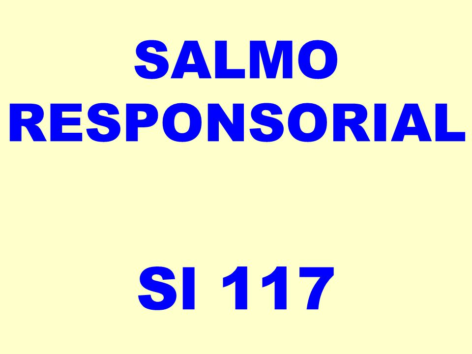 SALMO RESPONSORIAL Sl 117