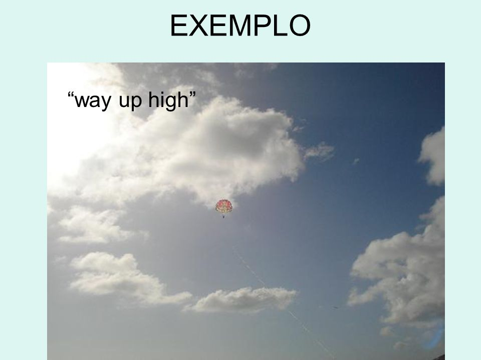 EXEMPLO way up high