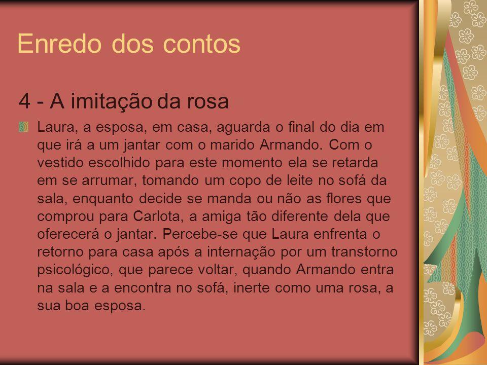 Enredo dos contos 4 - A imitação da rosa
