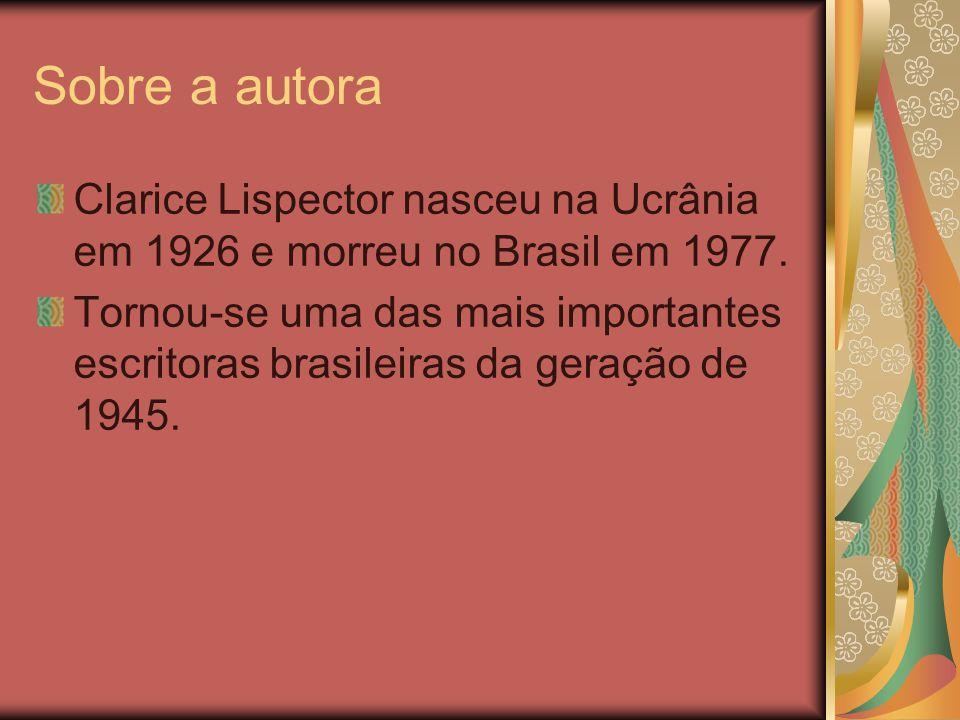 Sobre a autora Clarice Lispector nasceu na Ucrânia em 1926 e morreu no Brasil em 1977.