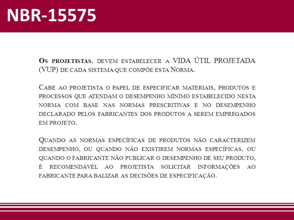 NBR-15575 Os projetistas, devem estabelecer a VIDA ÚTIL PROJETADA (VUP) de cada sistema que compõe esta Norma.