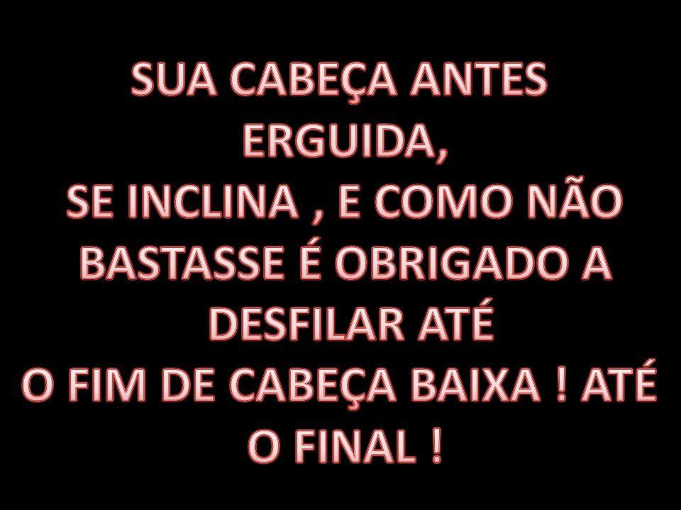 O FIM DE CABEÇA BAIXA ! ATÉ