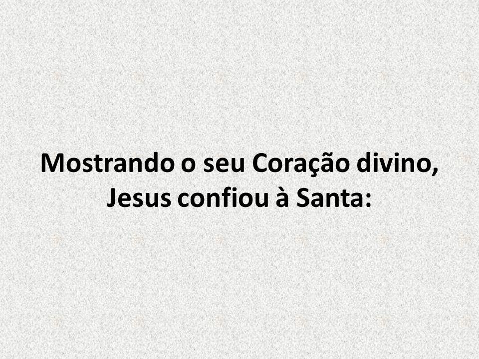 Mostrando o seu Coração divino, Jesus confiou à Santa: