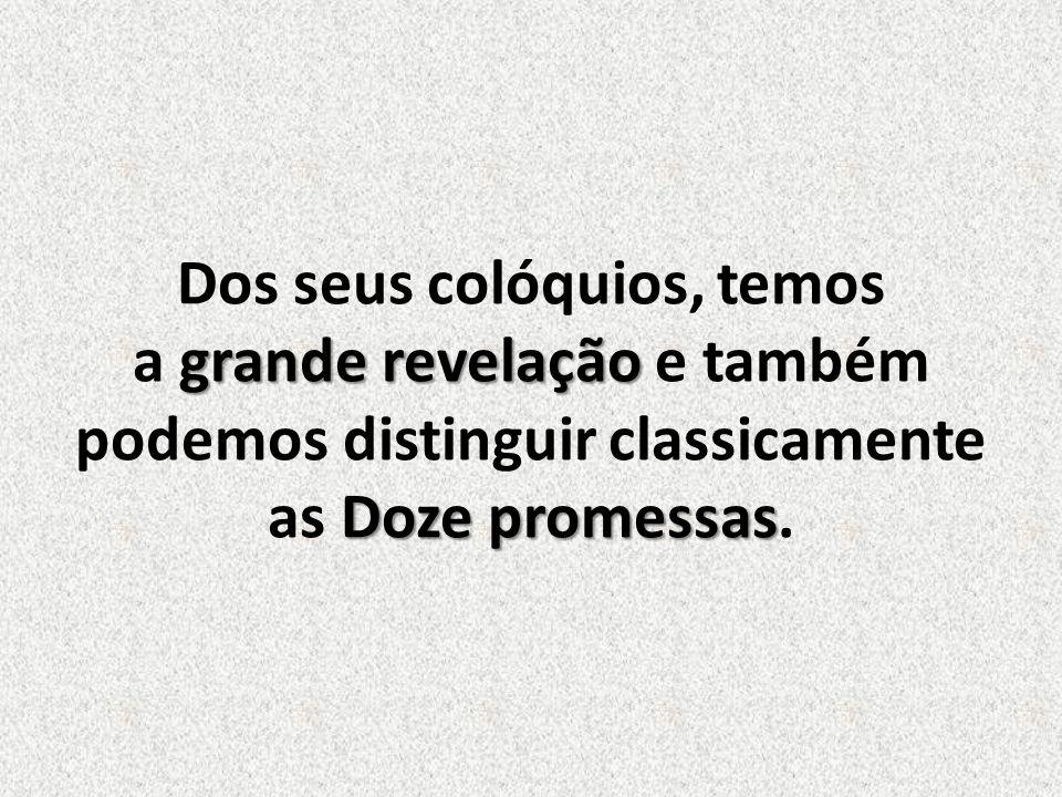 Dos seus colóquios, temos a grande revelação e também podemos distinguir classicamente as Doze promessas.