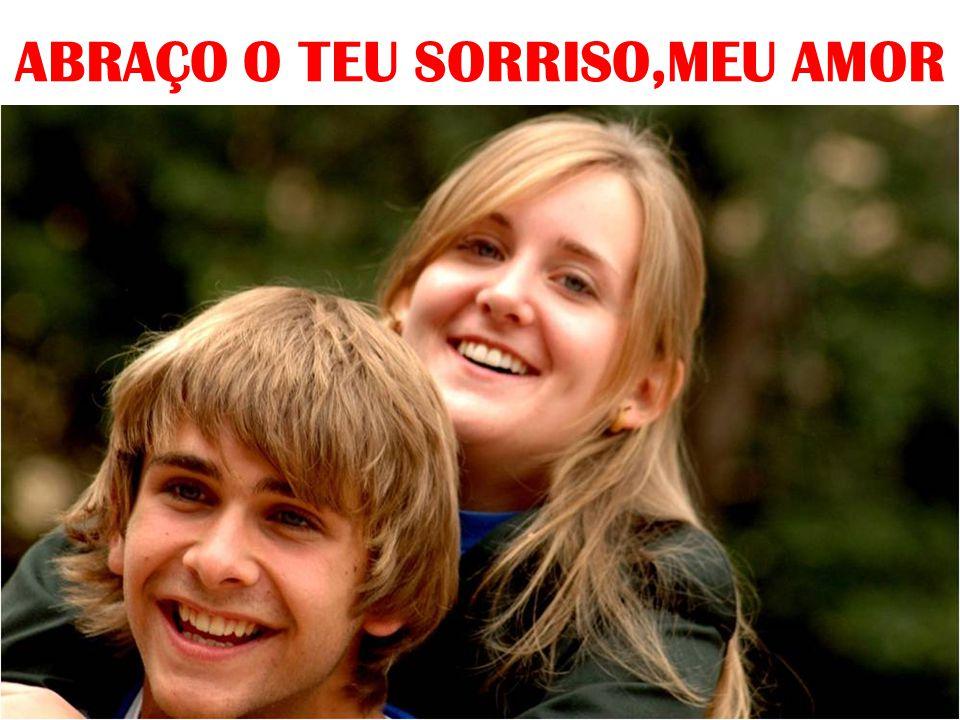ABRAÇO O TEU SORRISO,MEU AMOR