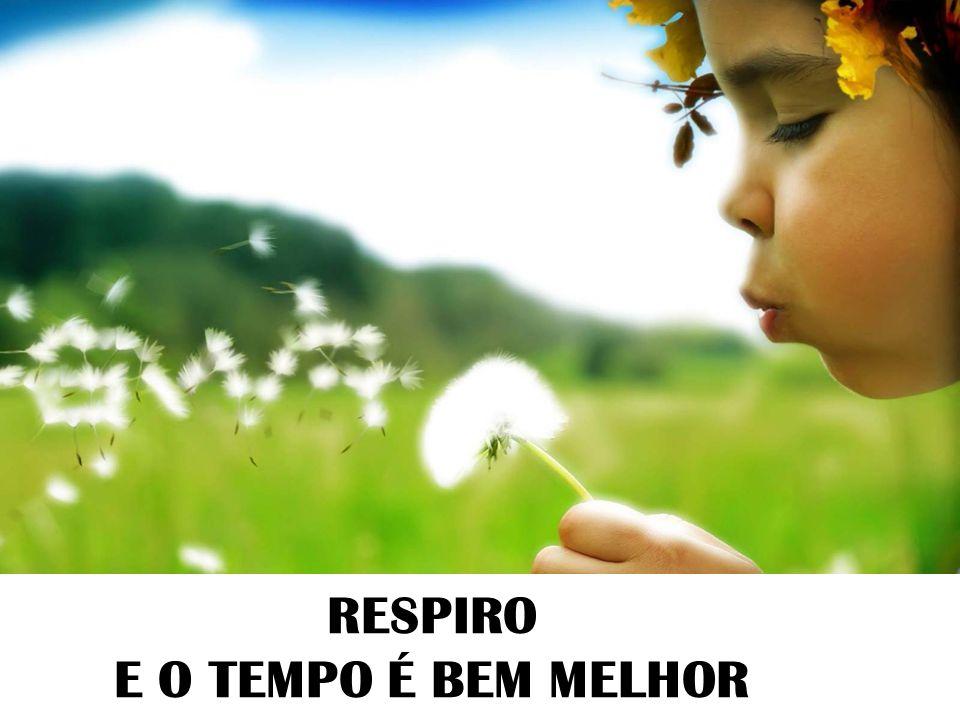 RESPIRO E O TEMPO É BEM MELHOR