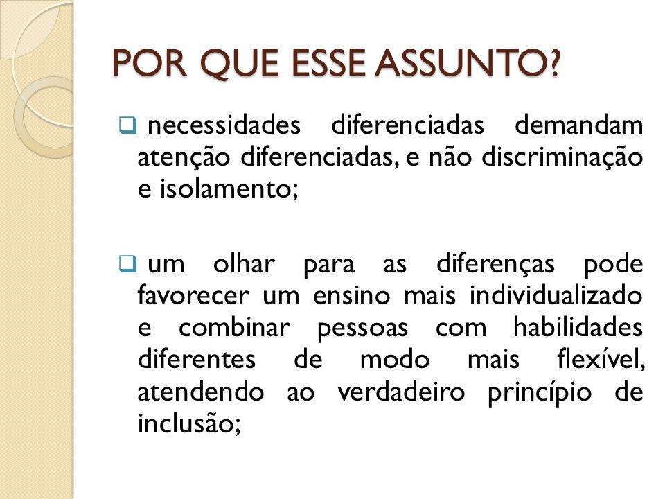 POR QUE ESSE ASSUNTO necessidades diferenciadas demandam atenção diferenciadas, e não discriminação e isolamento;