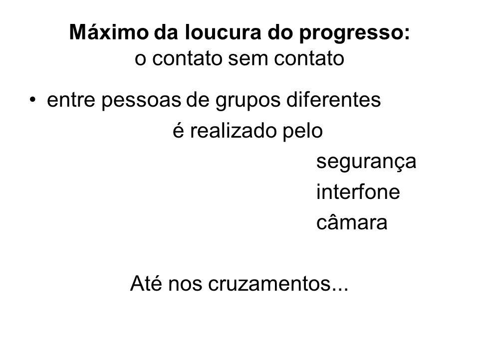 Máximo da loucura do progresso: o contato sem contato