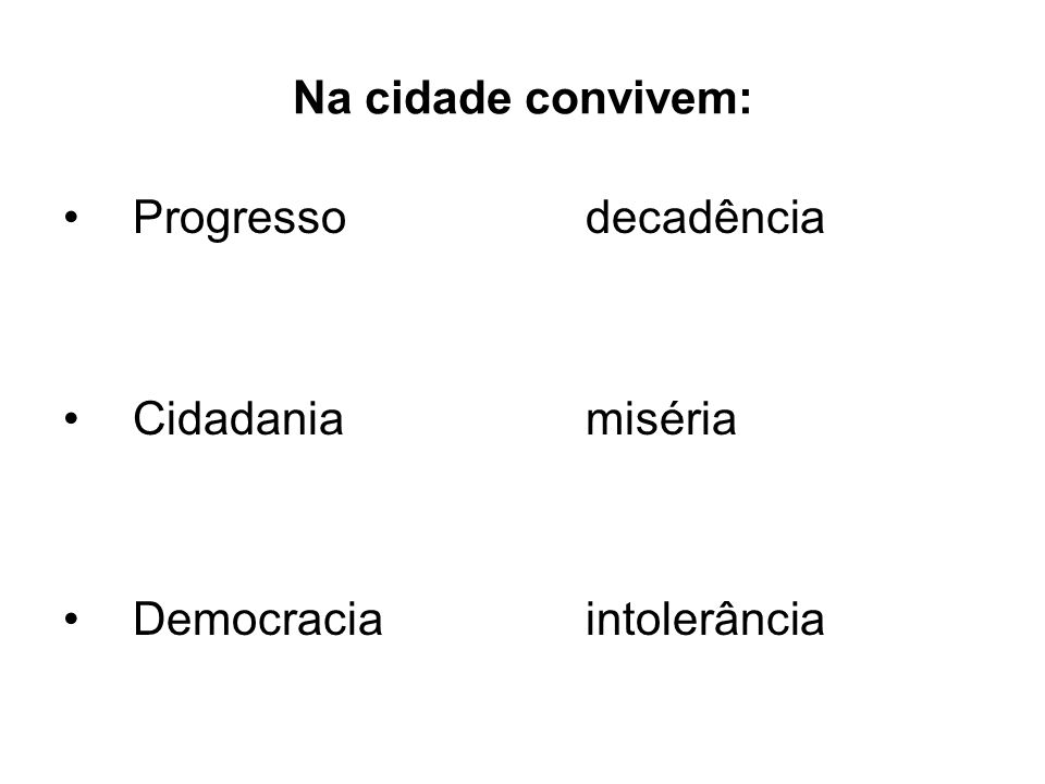Na cidade convivem: Progresso decadência Cidadania miséria Democracia intolerância