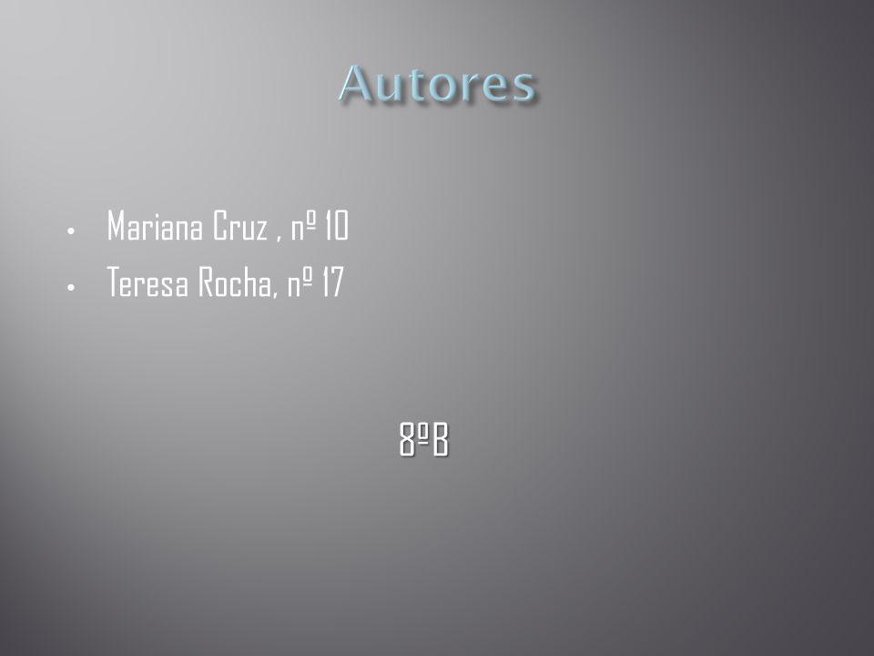 Autores Mariana Cruz , nº 10 Teresa Rocha, nº 17 8ºB