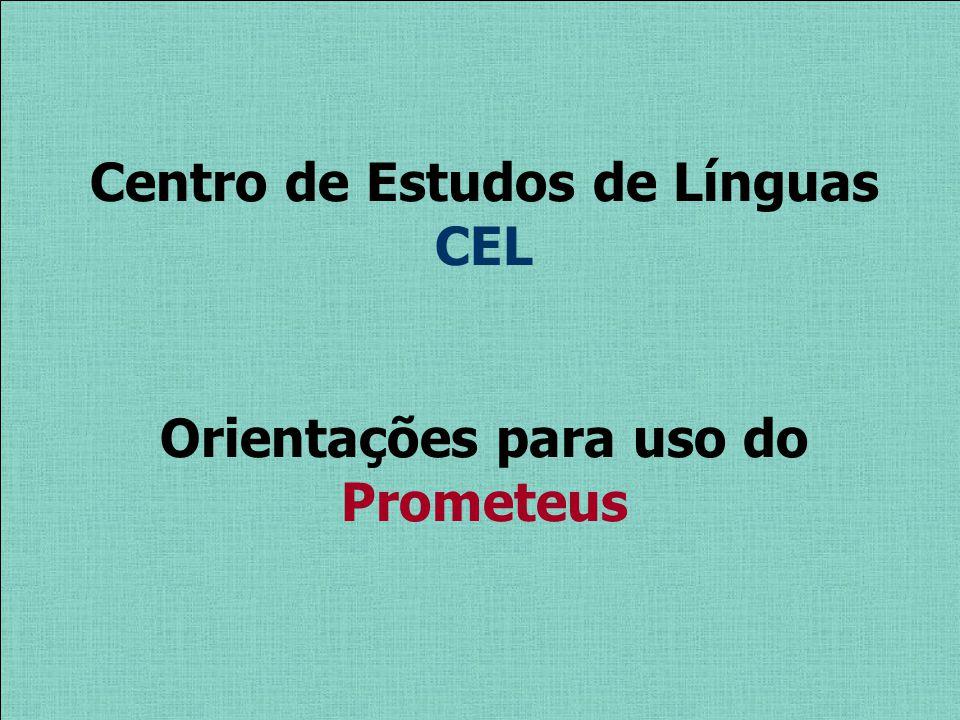 Centro de Estudos de Línguas CEL Orientações para uso do Prometeus