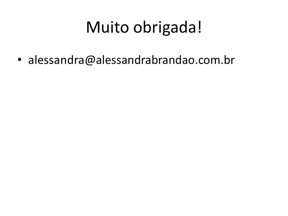 Muito obrigada! alessandra@alessandrabrandao.com.br