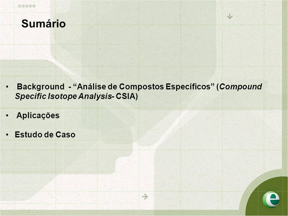 Sumário Background - Análise de Compostos Específicos (Compound Specific Isotope Analysis- CSIA)