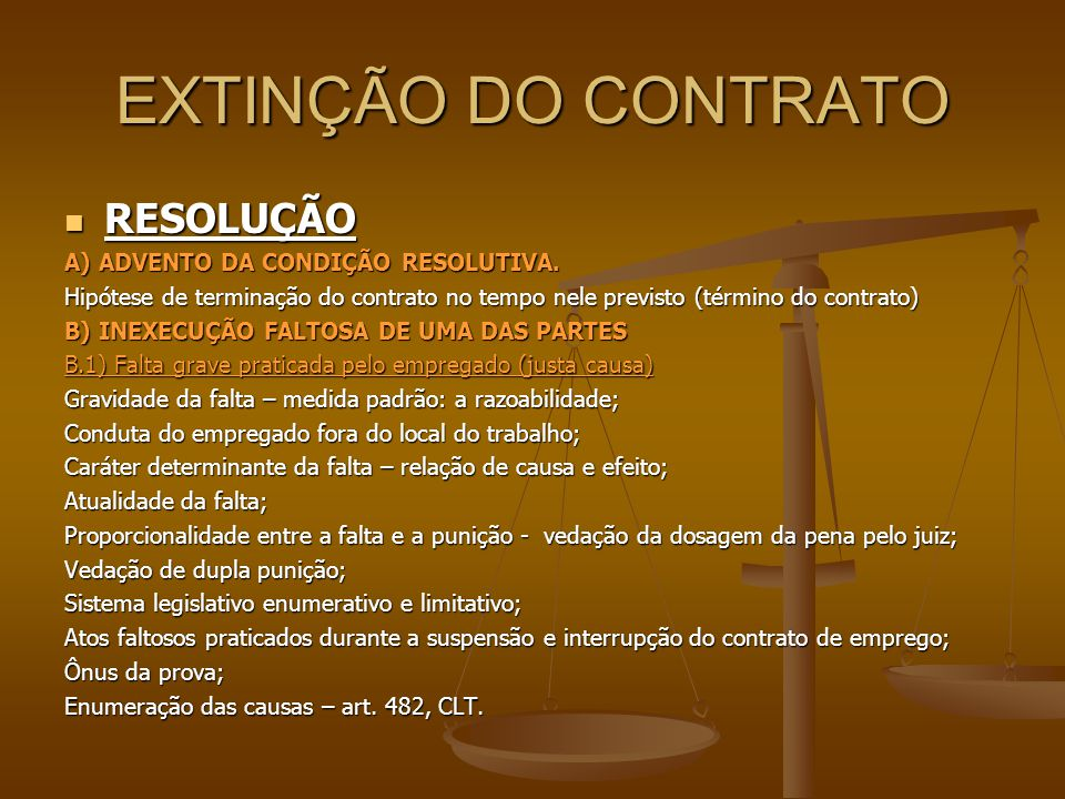 EXTINÇÃO DO CONTRATO RESOLUÇÃO A) ADVENTO DA CONDIÇÃO RESOLUTIVA.